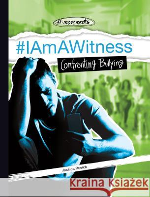 #iamawitness: Confronting Bullying Jessica Rusick 9781532119309