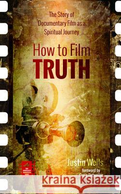 How to Film Truth Justin Wells Craig Detweiler 9781532640339 Cascade Books