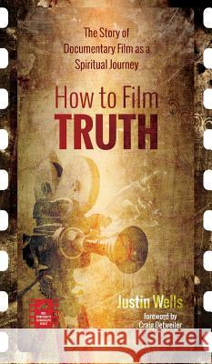 How to Film Truth Justin Wells Craig Detweiler 9781532640346 Cascade Books