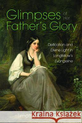 Glimpses of Her Father's Glory Timothy E. G. Bartel 9781532660122