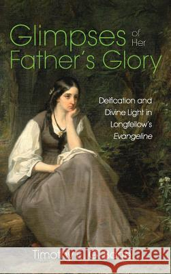 Glimpses of Her Father's Glory Timothy E. G. Bartel 9781532660139