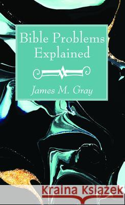 Bible Problems Explained James M. Gray 9781532684623 Wipf & Stock Publishers
