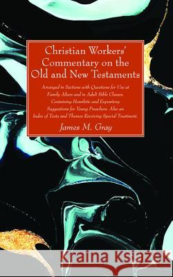 Christian Workers' Commentary on the Old and New Testaments James M. Gray 9781532684654 Wipf & Stock Publishers