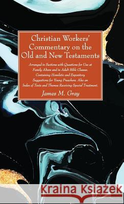 Christian Workers' Commentary on the Old and New Testaments James M. Gray 9781532684661 Wipf & Stock Publishers