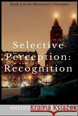 Selective Perception: Recognition Anthony M. Johnson 9781532702525