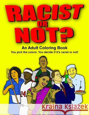 Racist or Not?: An Adult Coloring Book John Champlin 9781532712821