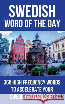 Swedish Word of the Day: 365 High Frequency Words to Accelerate Your Swedish Vocabulary Word of the Day 9781532717895