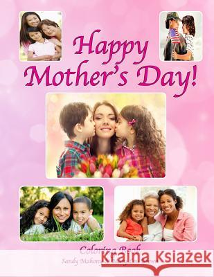 Happy Mother's Day Coloring Book Sandy Mahony Mary Lou Brown 9781532724107