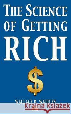 The Science of Getting Rich Wallace D. Wattles 9781532736179