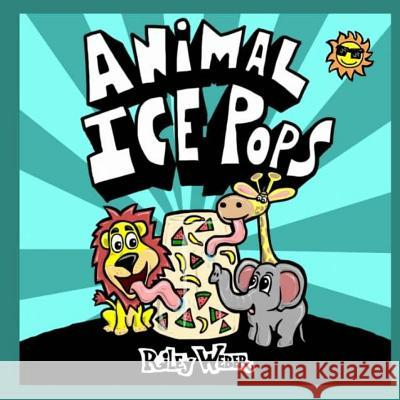 Animal Ice Pops Riley Weber Riley Weber 9781532741265