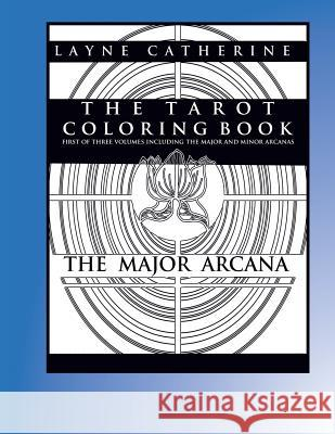The Tarot Coloring Book - The Major Arcana: Advanced Coloring Therapy for Adults Layne Catherine Craig Bak 9781532744358
