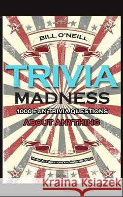 Trivia Madness 2: 1000 Fun Trivia Questions about Anything Bill O'Neill 9781532745201