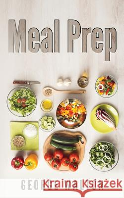 Meal Prep: The Ultimate Meal Prep Guide George Walton 9781532749148