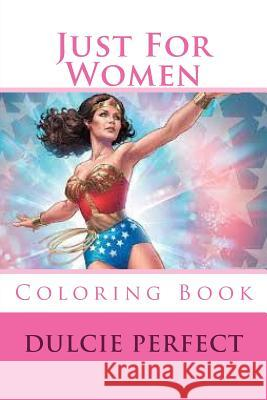 Just for Women: Coloring Book MS Dulcie Elaine Perfect 9781532752834