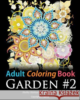 Adult Coloring Book: Garden #2: Coloring Book for Adults Featuring 36 Beautiful Garden and Flower Designs Hobby Habitat Coloring Books 9781532759093