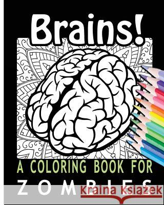 Brains! a Coloring Book for Zombies Coloring Books Fo 9781532764424