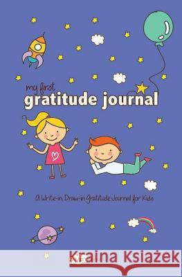 My First Gratitude Journal: A Write-In, Draw-In Gratitude Journal for Kids Vivian Tenorio 9781532780929