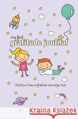 My First Gratitude Journal: A Write-In, Draw-In Gratitude Journal for Kids Vivian Tenorio 9781532781346