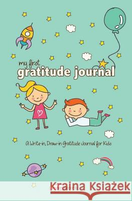 My First Gratitude Journal: A Write-In, Draw-In Gratitude Journal for Kids Vivian Tenorio 9781532781384
