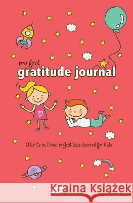 My First Gratitude Journal: A Write-In, Draw-In Gratitude Journal for Kids Vivian Tenorio 9781532781483