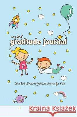 My First Gratitude Journal: A Write-In, Draw-In Gratitude Journal for Kids Vivian Tenorio 9781532781568