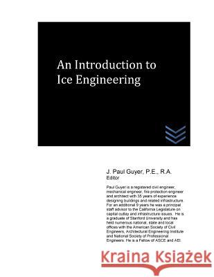 An Introduction to Ice Engineering J. Paul Guyer 9781532782411