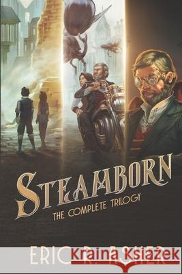 Steamborn: The Complete Trilogy Omnibus Edition Eric R. Asher 9781532806063