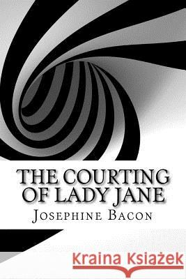 The Courting of Lady Jane Josephine Daskam Bacon 9781532812118