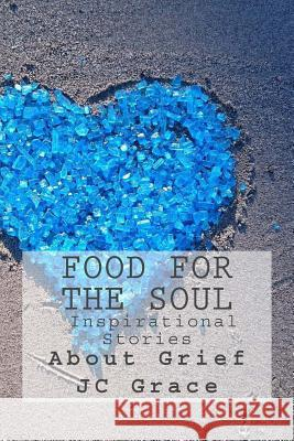 Food for the Soul- Inspirational Stories about Grief Jc Grace 9781532821387