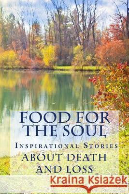 Food for the Soul- Inspirational Stories about Death and Loss Jc Grace 9781532821998