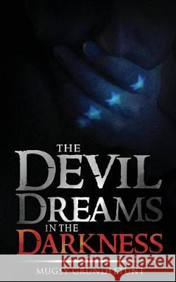 The Devil Dreams in the Darkness Mugsy Grundletunt 9781532822544