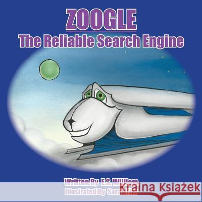 Zoogle the Reliable Search Engine E. S. William Sarah Fier 9781532837654