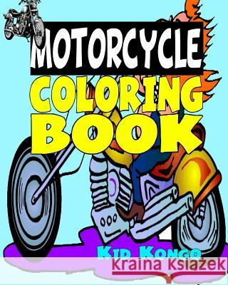 Motorcycle Coloring Book Kid Kongo 9781532839948
