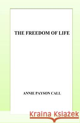 The Freedom of Life Annie Payso 9781532847059