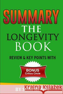Summary: The Longevity Book: The Science of Aging, the Biology of Strength, and the Privilege of Time Review & Key Points with Slim Reads 9781532847790