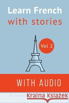 French: Learn French with Stories: Improve Your French Reading and Listening Comprehension Skills Frederic Bibard 9781532849565