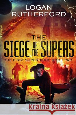 The Siege of the Supers (the First Superhero, Book Two) Logan Rutherford 9781532860522
