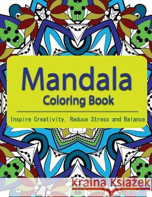 The Mandala Coloring Book: Inspire Creativity, Reduce Stress, and Balance with 30 Mandala Coloring Pages V. Art 9781532864926