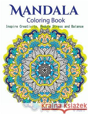 The Mandala Coloring Book: Inspire Creativity, Reduce Stress, and Balance with 30 Mandala Coloring Pages V. Art 9781532865220