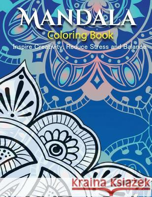 The Mandala Coloring Book: Inspire Creativity, Reduce Stress, and Balance with 30 Mandala Coloring Pages V. Art 9781532865718