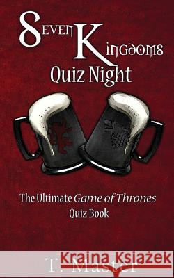 Seven Kingdoms Quiz Night: The Ultimate Game of Thrones Quiz Book T. Master 9781532867309
