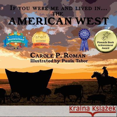 If You Were Me and Lived In...the American West: An Introduction to Civilizations Throughout Time Carole P. Roman Paula Tabor 9781532877841 Createspace Independent Publishing Platform
