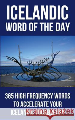 Icelandic Word of the Day: 365 High Frequency Words to Accelerate Your Icelandic Vocabulary Word of the Day 9781532881336