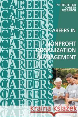 Careers in Nonprofit Organization Management Institute for Career Research 9781532905834