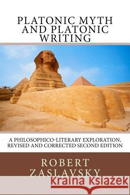 Platonic Myth and Platonic Writing: A Philosophico-Literary Exploration Dr Robert Zaslavsky 9781532906831