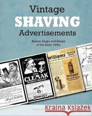 Vintage Shaving Advertisements: Razors, Soaps and Strops of the Early 1900s Hugh Morrison 9781532917226