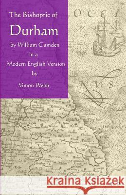 The Bishopric of Durham: In a Modern English Version William Camden Simon Webb 9781532921230 Createspace Independent Publishing Platform