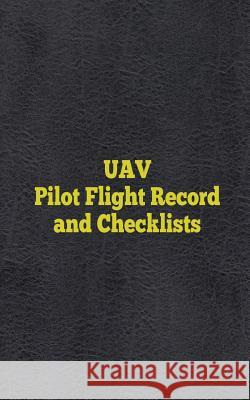 Uav Pilot Flight Record and Checklists: Uas/Uav Flight Logs Zach Twing 9781532945007