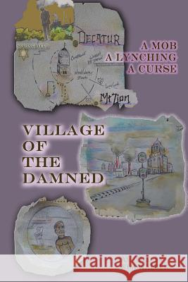 Village of the Damned: The Lynching of Samuel L. Bush at the Hands of 2,000 Assassins, and the Curse It Spawned. Kim Walker 9781532945373