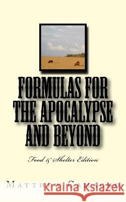 Formulas for the Apocalypse and Beyond: Food & Shelter Edition MR Matthew P. Camacho 9781532947469